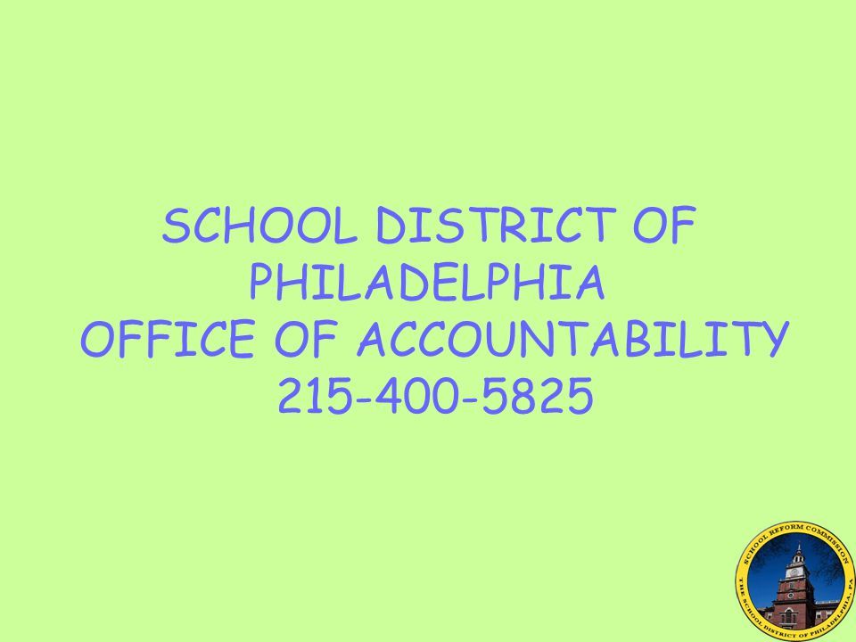 SCHOOL DISTRICT OF PHILADELPHIA OFFICE OF ACCOUNTABILITY 215-400-5825