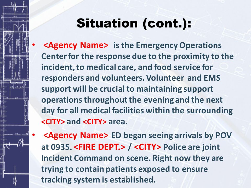 Situation (cont.): is the Emergency Operations Center for the response due to the proximity to the incident, to medical care, and food service for responders and volunteers.