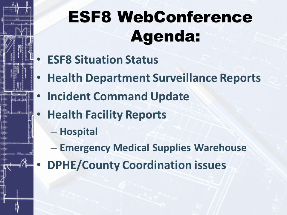 ESF8 WebConference Agenda: ESF8 Situation Status Health Department Surveillance Reports Incident Command Update Health Facility Reports – Hospital – E