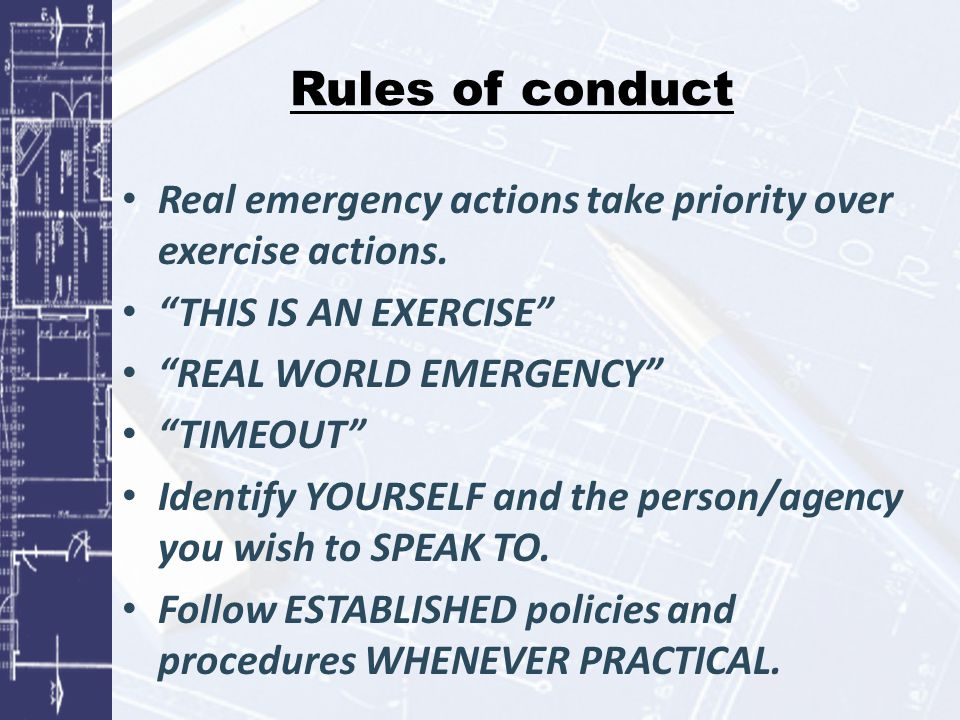 Rules of conduct Real emergency actions take priority over exercise actions.