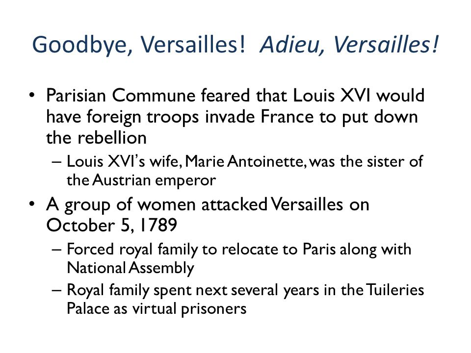Goodbye, Versailles! Adieu, Versailles! Parisian Commune feared that Louis XVI would have foreign troops invade France to put down the rebellion – Lou