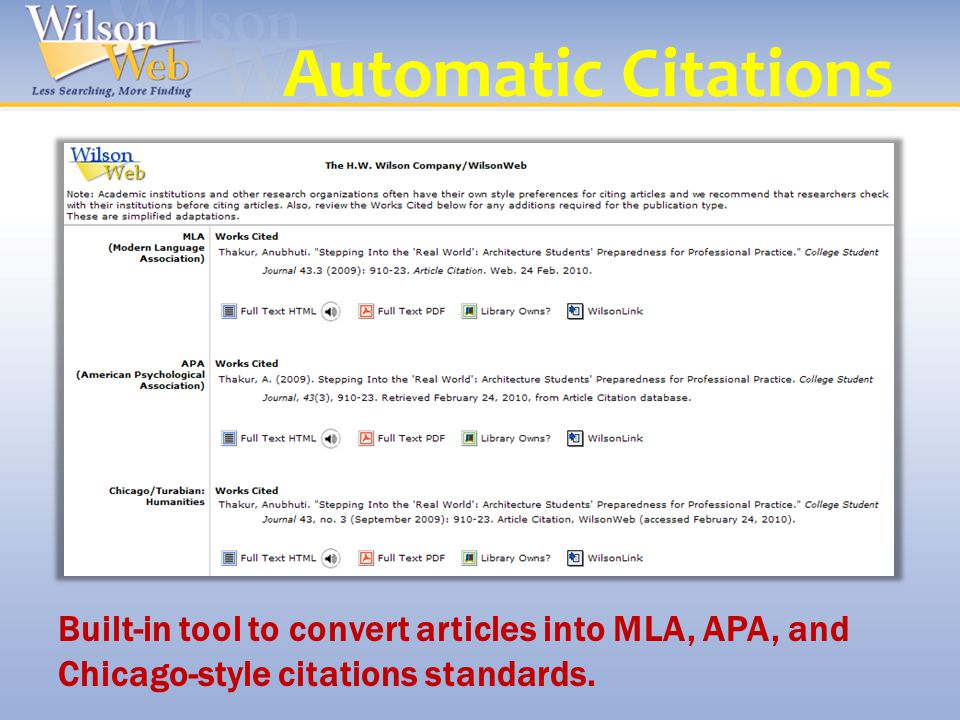 Automatic Citations Built-in tool to convert articles into MLA, APA, and Chicago-style citations standards.