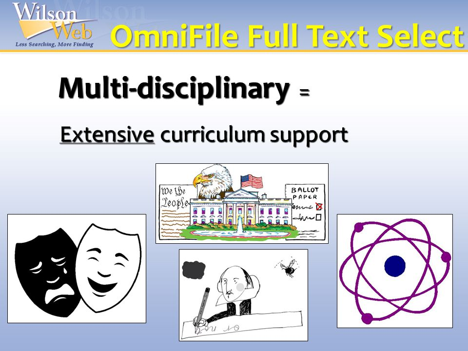 OmniFile Full Text Select Multi-disciplinary = Extensive curriculum support
