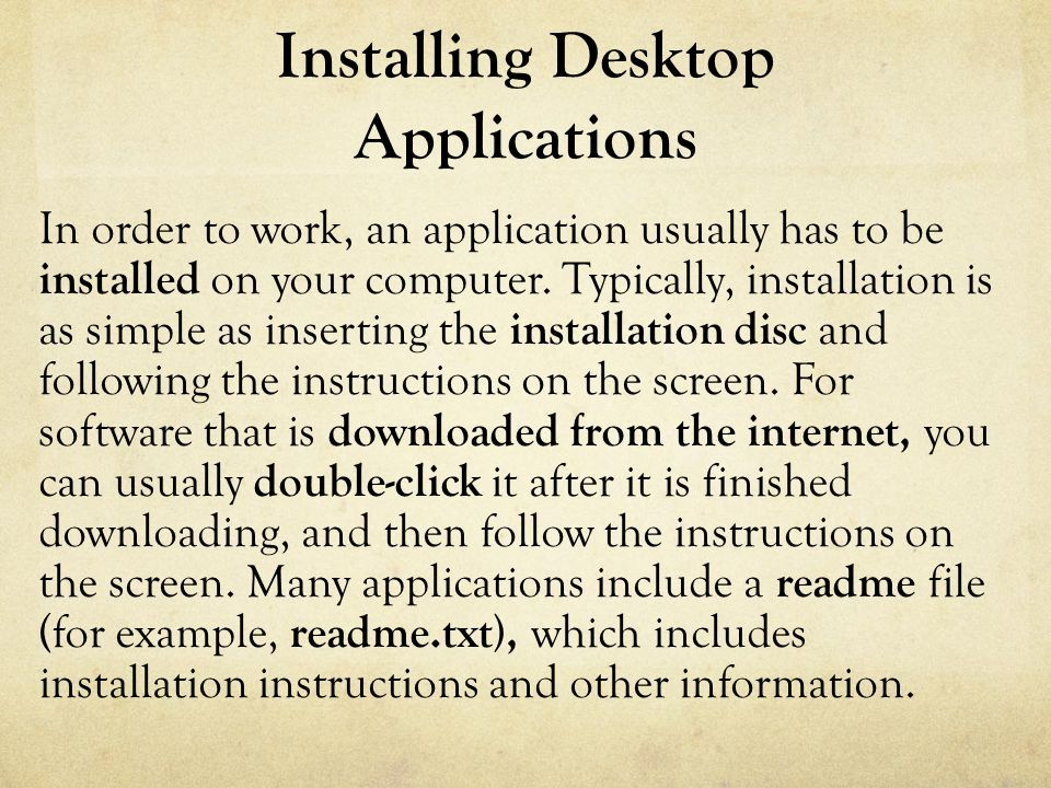 Installing Desktop Applications In order to work, an application usually has to be installed on your computer.