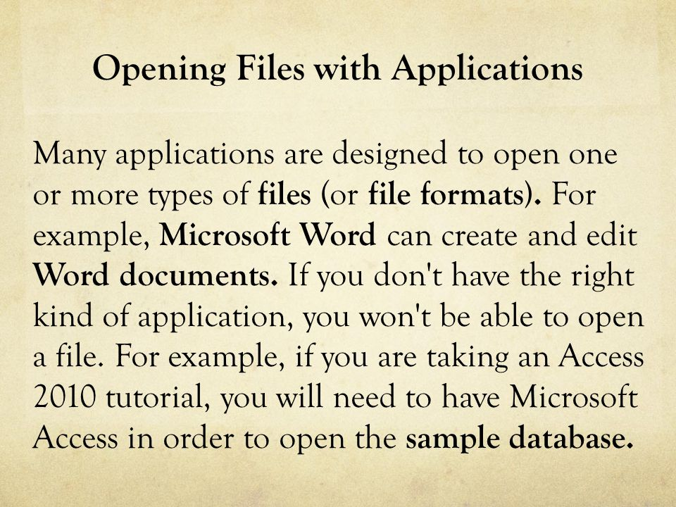 Opening Files with Applications Many applications are designed to open one or more types of files (or file formats).