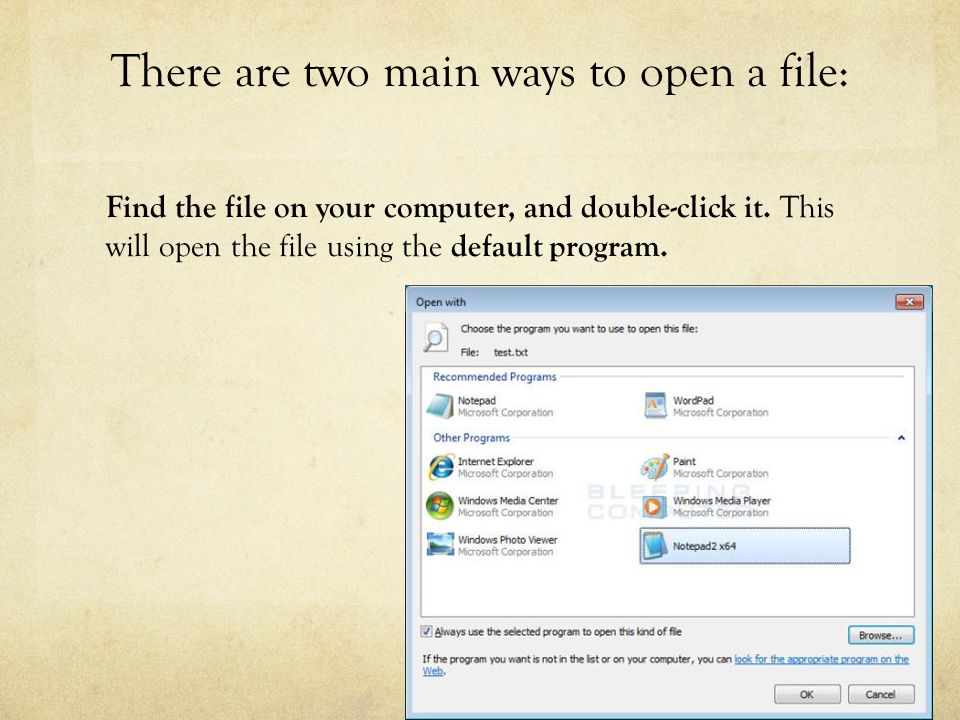 There are two main ways to open a file: Find the file on your computer, and double-click it.