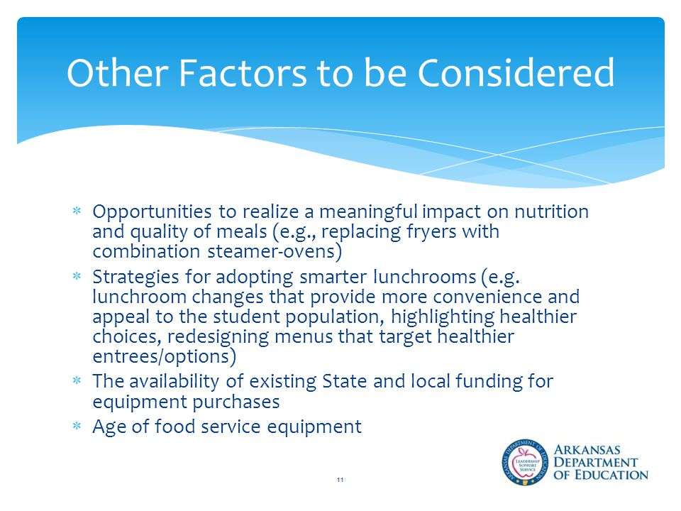  Opportunities to realize a meaningful impact on nutrition and quality of meals (e.g., replacing fryers with combination steamer-ovens)  Strategies for adopting smarter lunchrooms (e.g.