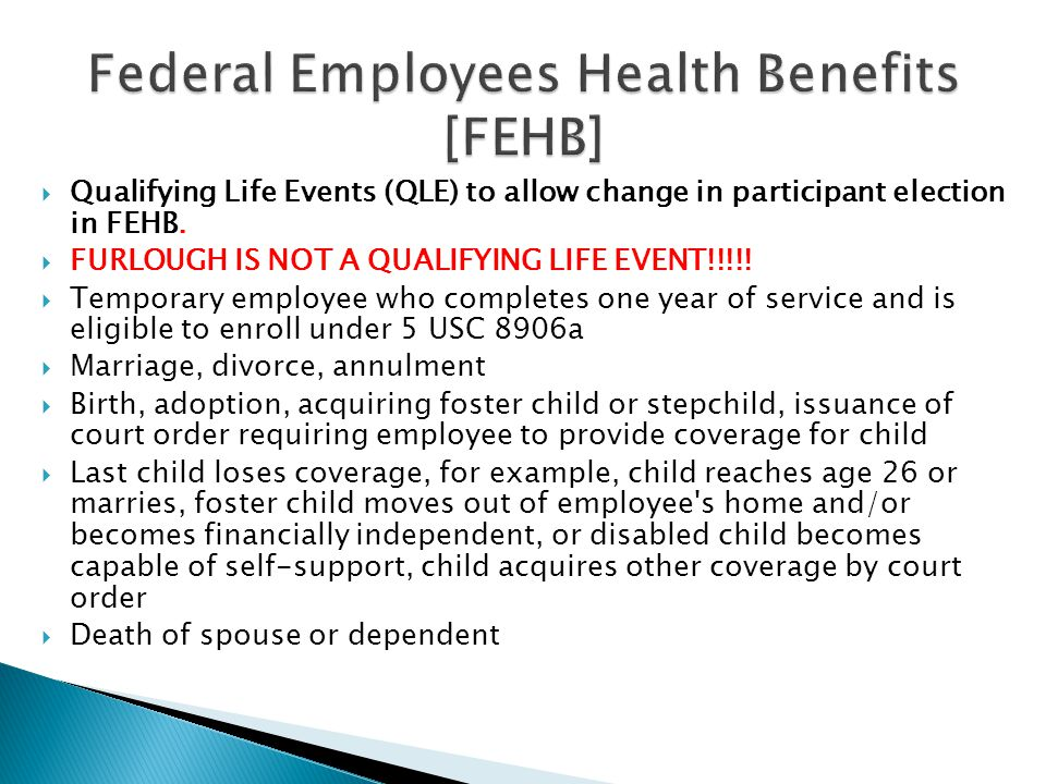  Qualifying Life Events (QLE) to allow change in participant election in FEHB.