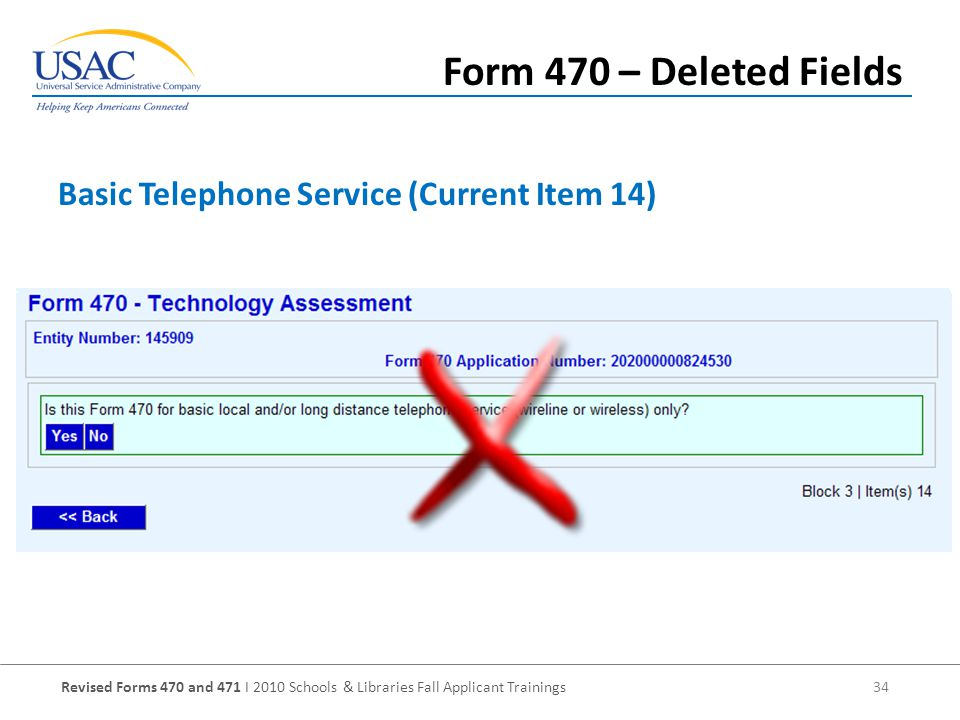 Revised Forms 470 and 471 I 2010 Schools & Libraries Fall Applicant Trainings 34 Basic Telephone Service (Current Item 14) Form 470 – Deleted Fields