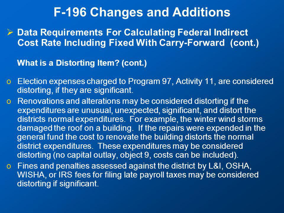 F-196 Changes and Additions  Data Requirements For Calculating Federal Indirect Cost Rate Including Fixed With Carry-Forward (cont.) What is a Distorting Item.