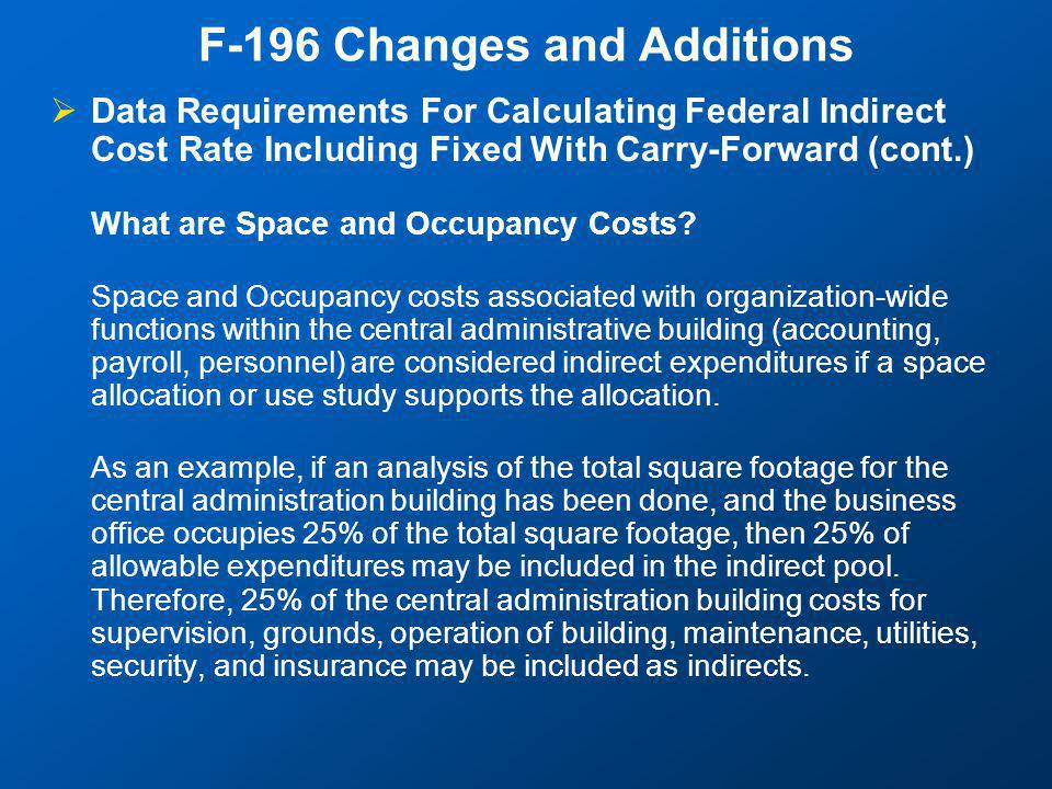 F-196 Changes and Additions  Data Requirements For Calculating Federal Indirect Cost Rate Including Fixed With Carry-Forward (cont.) What are Space and Occupancy Costs.