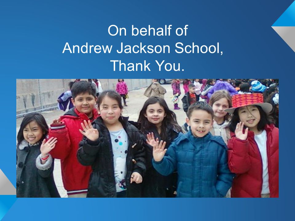 On behalf of Andrew Jackson School, Thank You.