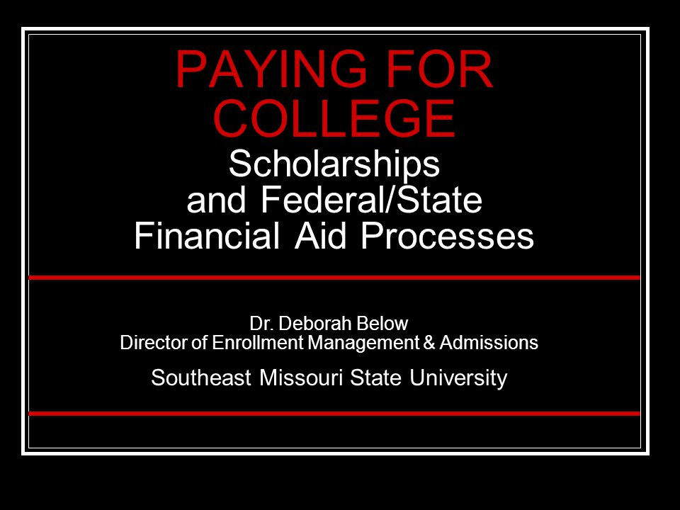 PAYING FOR COLLEGE Scholarships and Federal/State Financial Aid Processes Dr.