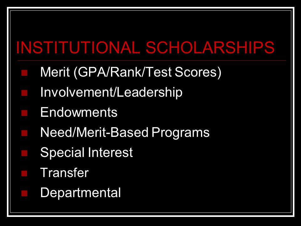 INSTITUTIONAL SCHOLARSHIPS Merit (GPA/Rank/Test Scores) Involvement/Leadership Endowments Need/Merit-Based Programs Special Interest Transfer Departmental