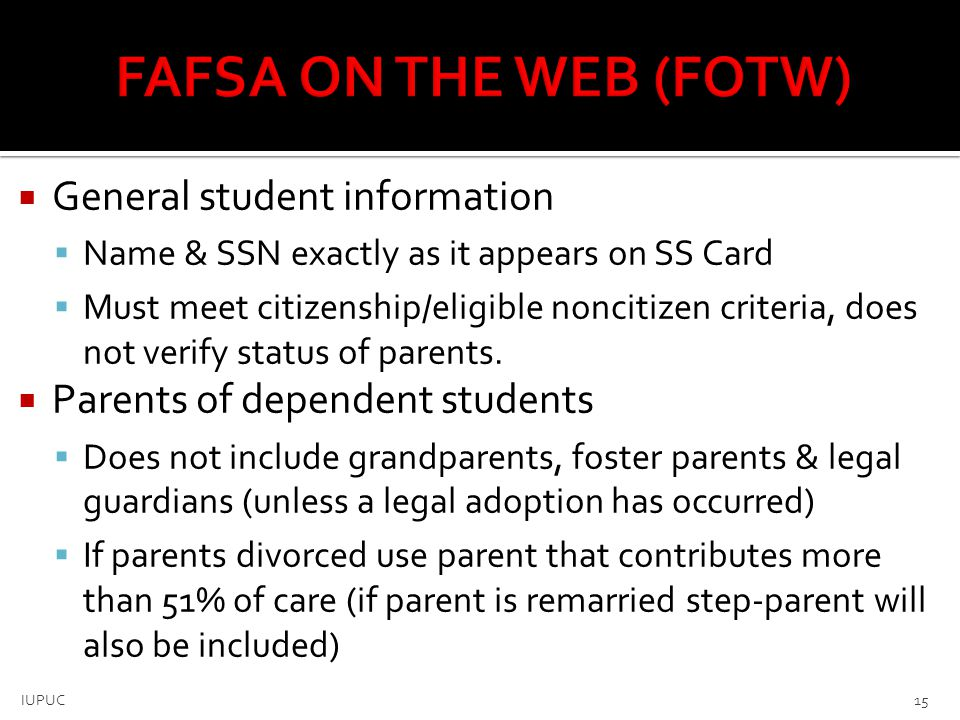  General student information  Name & SSN exactly as it appears on SS Card  Must meet citizenship/eligible noncitizen criteria, does not verify stat