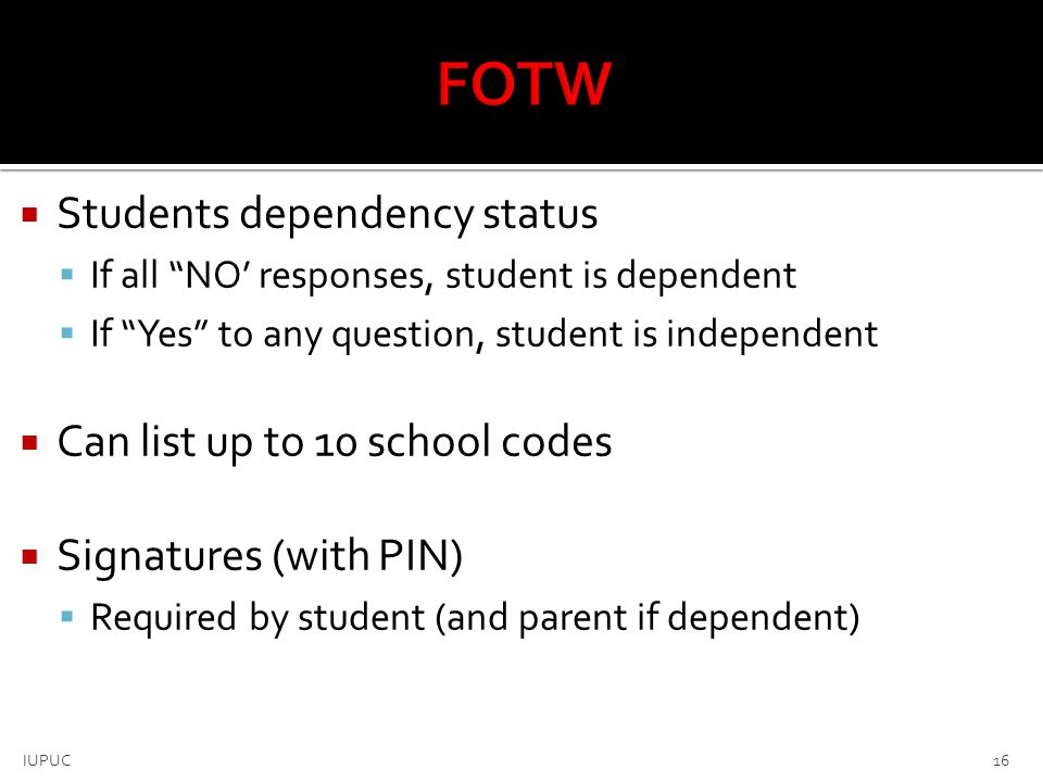 """ Students dependency status  If all """"NO' responses, student is dependent  If """"Yes"""" to any question, student is independent  Can list up to 10 scho"""