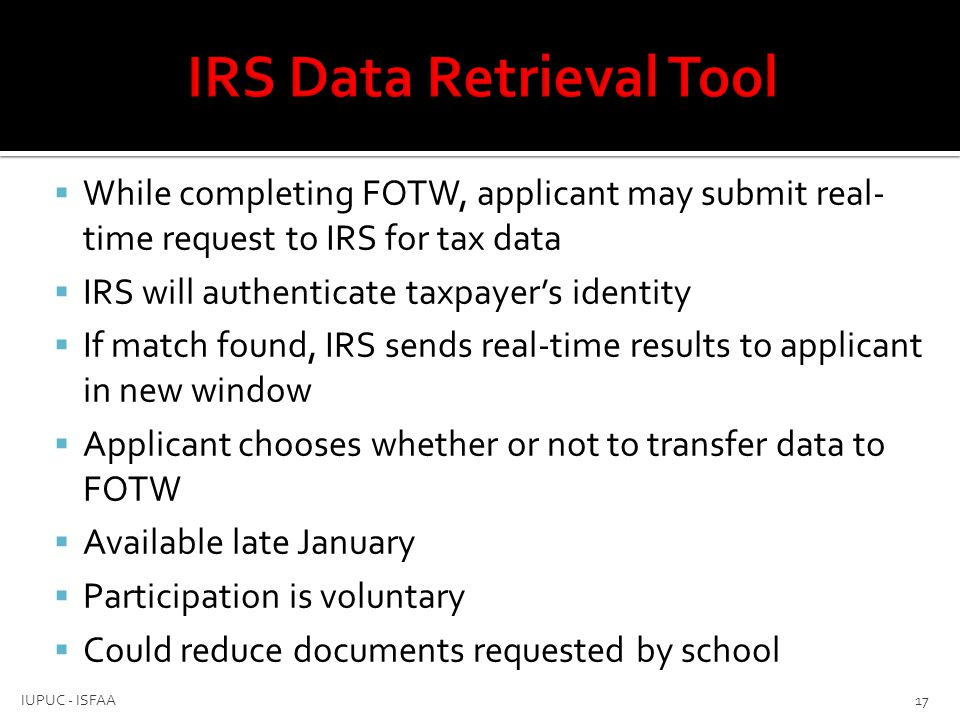  While completing FOTW, applicant may submit real- time request to IRS for tax data  IRS will authenticate taxpayer's identity  If match found, IRS