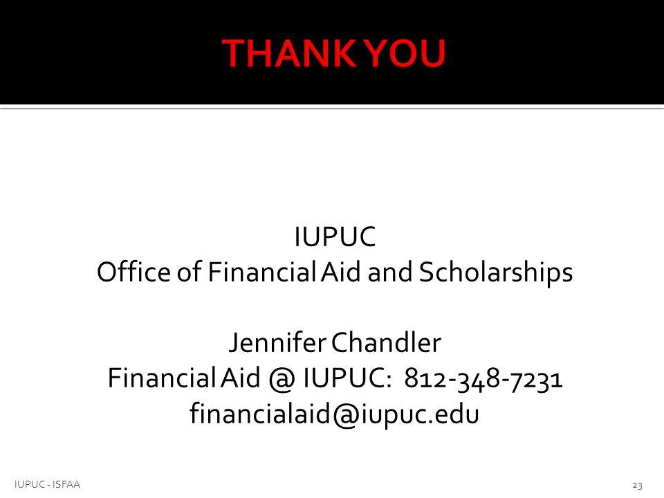 IUPUC Office of Financial Aid and Scholarships Jennifer Chandler Financial Aid @ IUPUC: 812-348-7231 financialaid@iupuc.edu 23 IUPUC - ISFAA