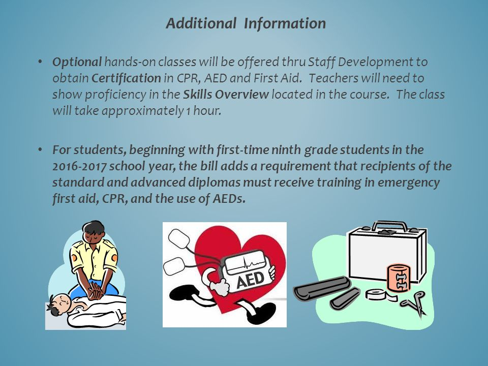 Additional Information Optional hands-on classes will be offered thru Staff Development to obtain Certification in CPR, AED and First Aid. Teachers wi