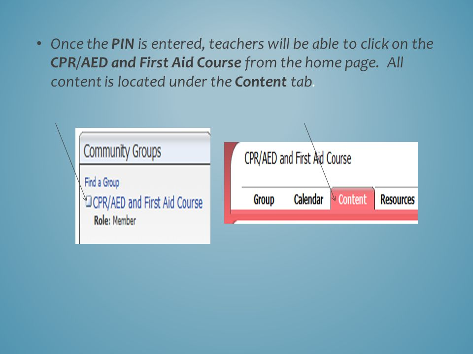 Once the PIN is entered, teachers will be able to click on the CPR/AED and First Aid Course from the home page. All content is located under the Conte