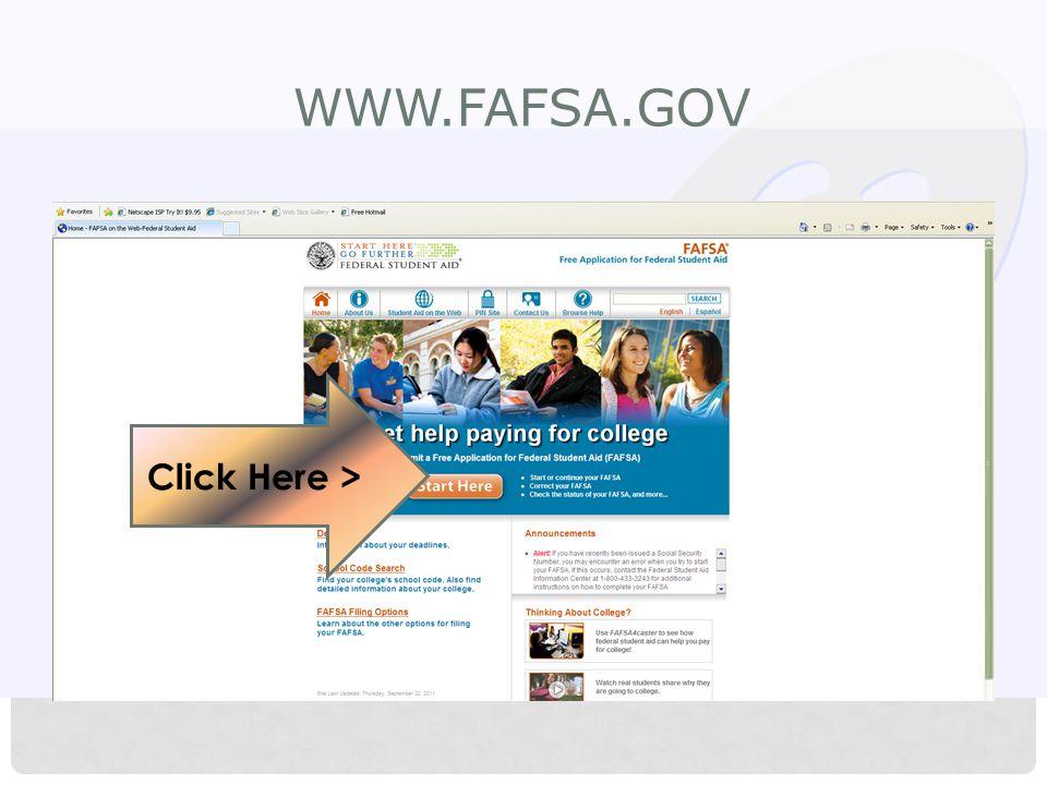 WWW.FAFSA.GOV Click Here >