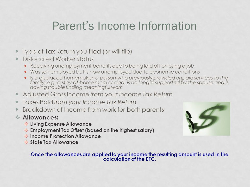 Parent's Income Information Type of Tax Return you filed (or will file) Dislocated Worker Status Receiving unemployment benefits due to being laid off