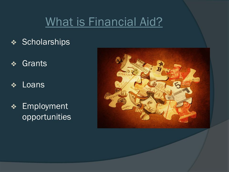 What is Financial Aid  Scholarships  Grants  Loans  Employment opportunities