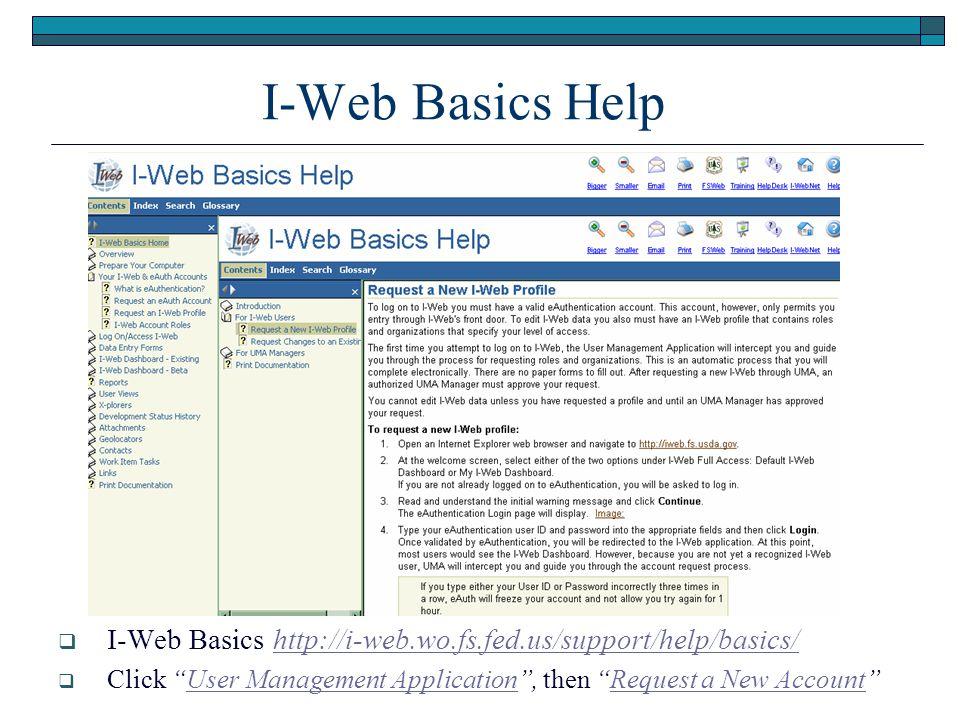 I-Web Basics Help  I-Web Basics http://i-web.wo.fs.fed.us/support/help/basics/http://i-web.wo.fs.fed.us/support/help/basics/  Click User Management Application , then Request a New Account
