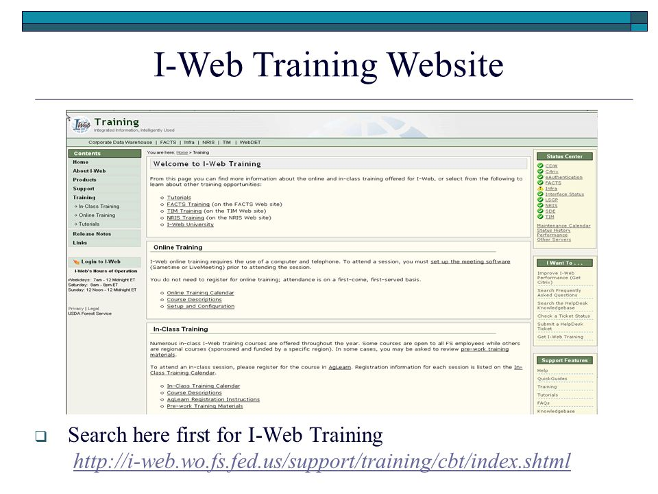  Search here first for I-Web Training http://i-web.wo.fs.fed.us/support/training/cbt/index.shtmlhttp://i-web.wo.fs.fed.us/support/training/cbt/index.shtml I-Web Training Website