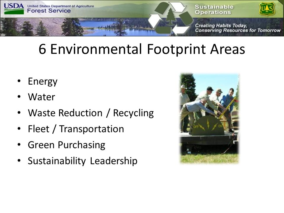 6 Environmental Footprint Areas Energy Water Waste Reduction / Recycling Fleet / Transportation Green Purchasing Sustainability Leadership