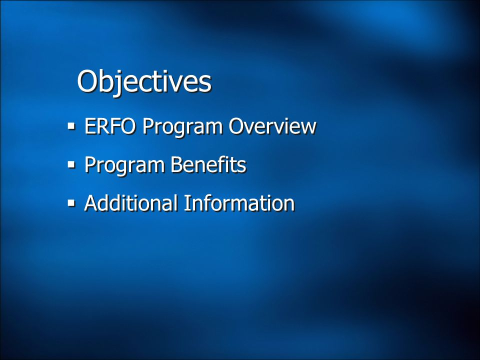 Objectives  ERFO Program Overview  Program Benefits  Additional Information  ERFO Program Overview  Program Benefits  Additional Information