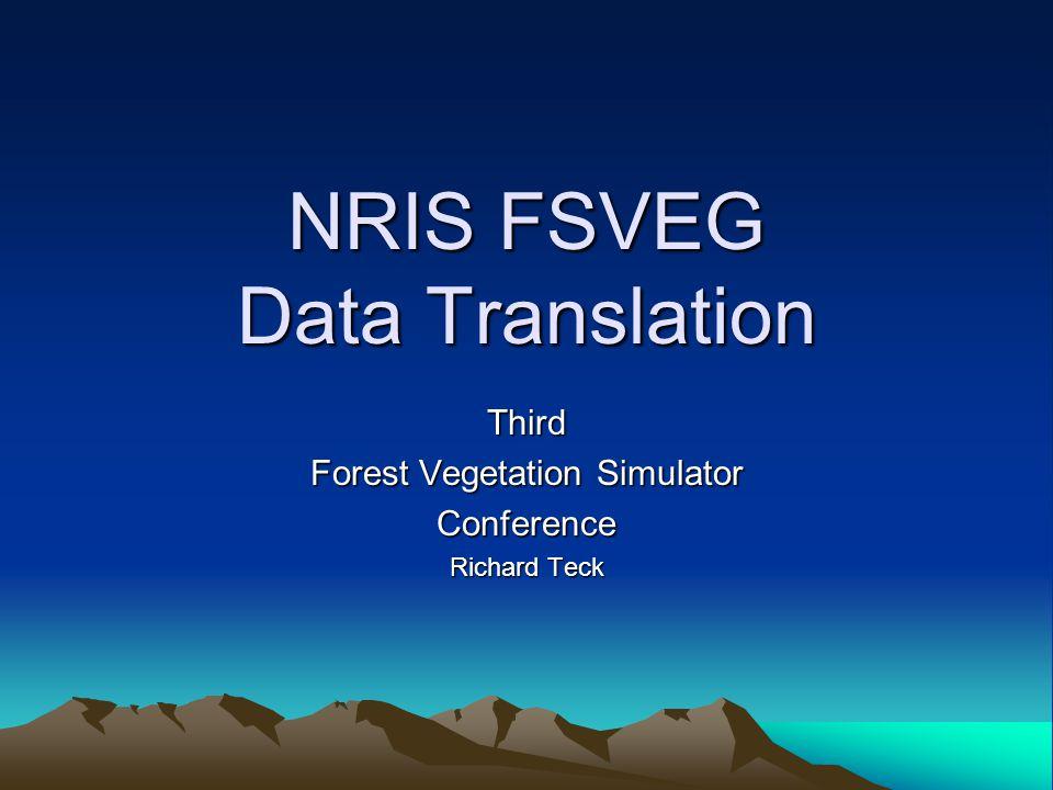 NRIS FSVEG Data Translation Third Forest Vegetation Simulator Conference Richard Teck