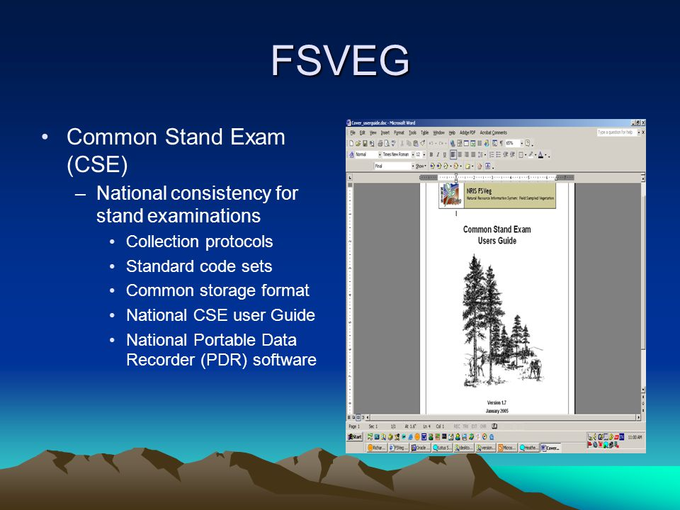 FSVEG Common Stand Exam (CSE) –National consistency for stand examinations Collection protocols Standard code sets Common storage format National CSE