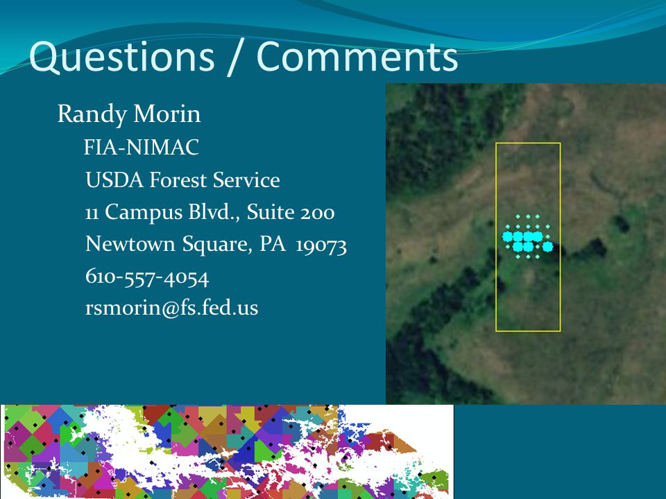 Questions / Comments Randy Morin FIA-NIMAC USDA Forest Service 11 Campus Blvd., Suite 200 Newtown Square, PA