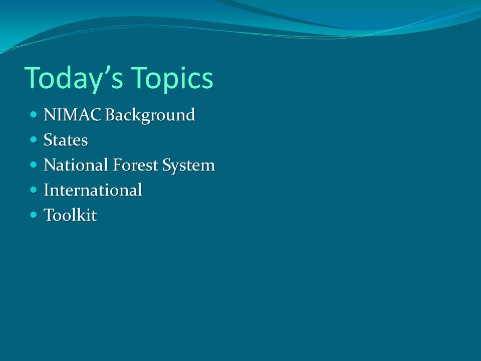Today's Topics NIMAC Background NIMAC Background States States National Forest System National Forest System International International Toolkit Toolkit