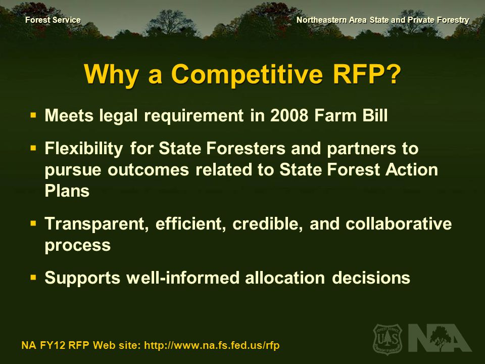 Forest Service Northeastern Area State and Private Forestry NA FY12 RFP Web site: http://www.na.fs.fed.us/rfp What is Different for 2012.