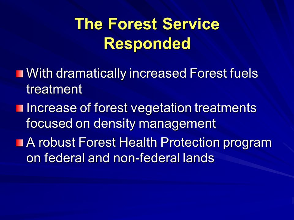 The Forest Service Responded With dramatically increased Forest fuels treatment Increase of forest vegetation treatments focused on density management