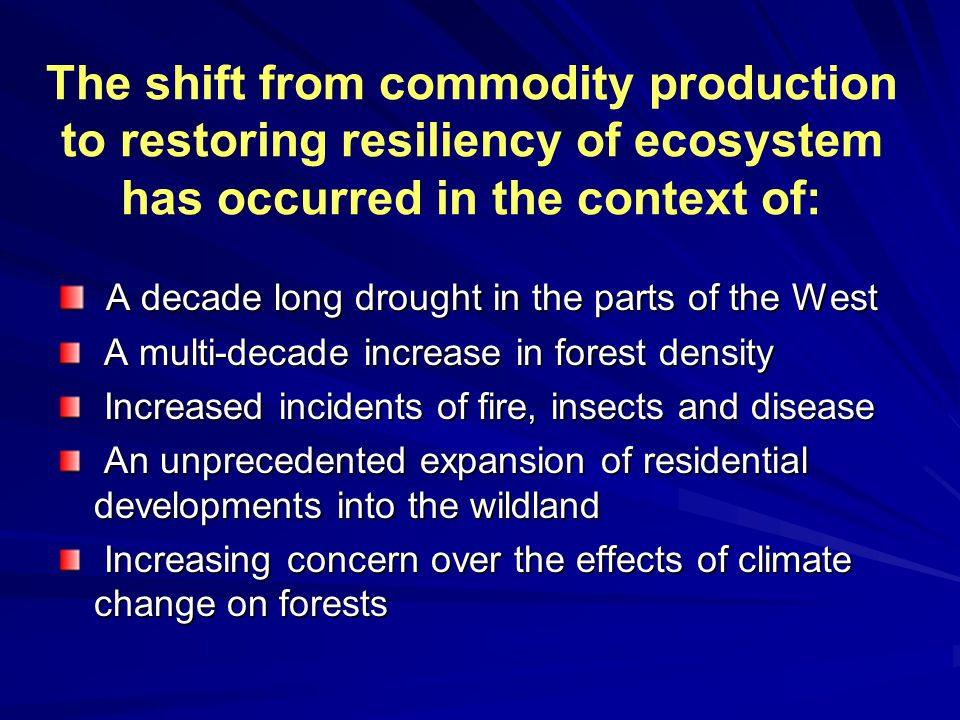 The shift from commodity production to restoring resiliency of ecosystem has occurred in the context of: A decade long drought in the parts of the Wes