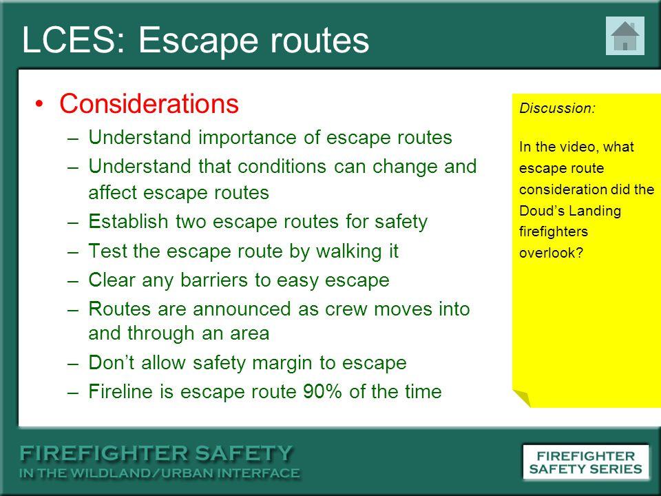 LCES: Escape routes Considerations –Understand importance of escape routes –Understand that conditions can change and affect escape routes –Establish