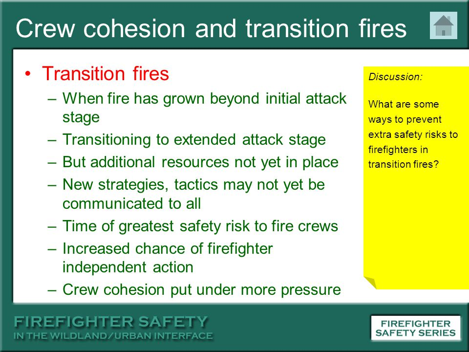 Crew cohesion and transition fires Transition fires –When fire has grown beyond initial attack stage –Transitioning to extended attack stage –But addi