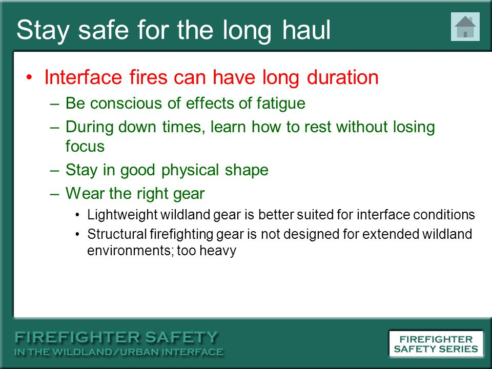Stay safe for the long haul Interface fires can have long duration –Be conscious of effects of fatigue –During down times, learn how to rest without l