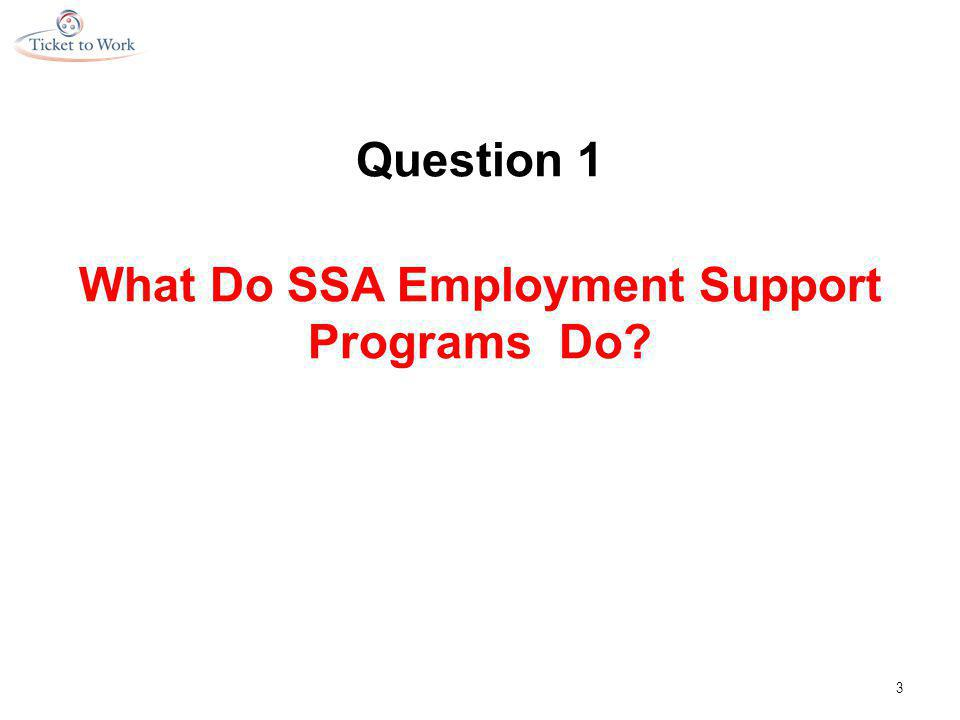 Question 1 What Do SSA Employment Support Programs Do 3