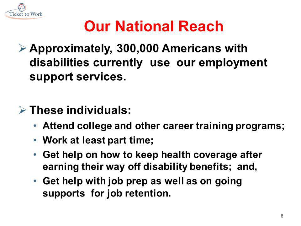 Our National Reach  Approximately, 300,000 Americans with disabilities currently use our employment support services.