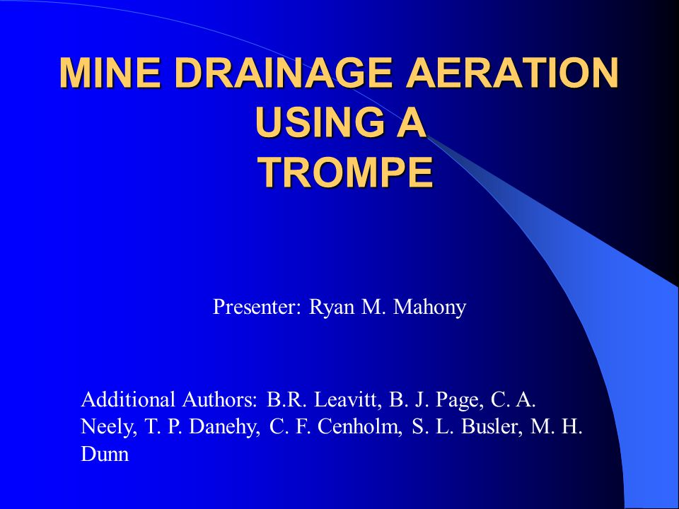 MINE DRAINAGE AERATION USING A TROMPE Additional Authors: B.R.