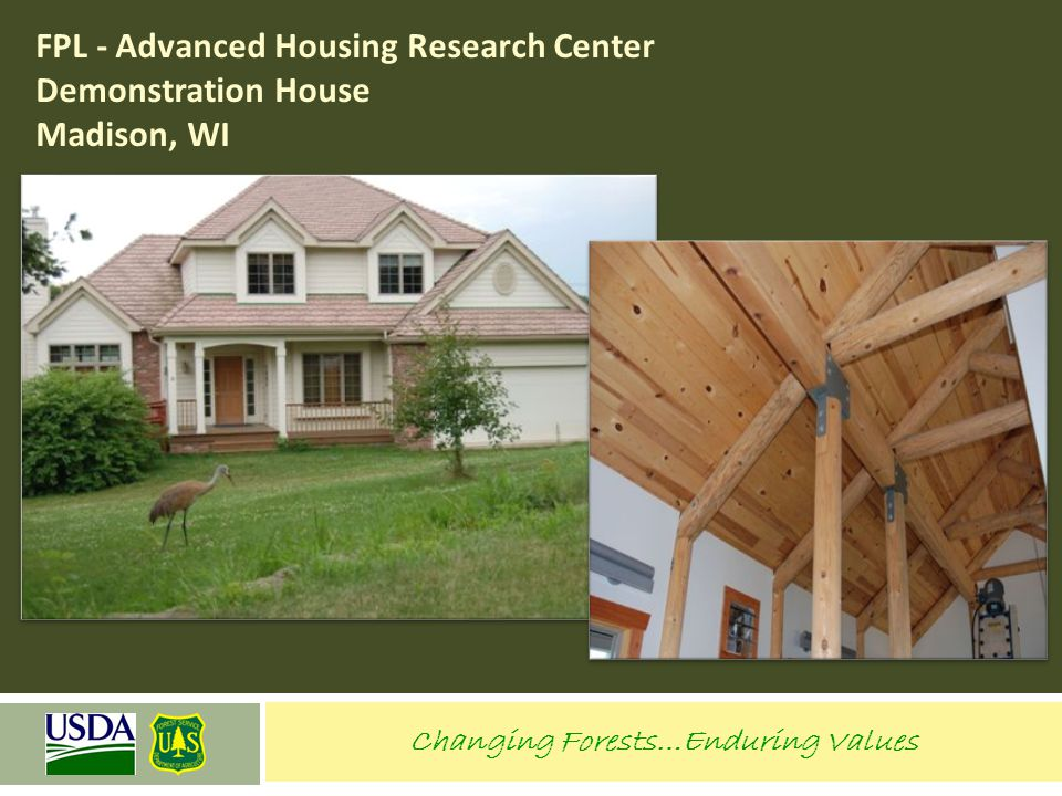 Changing Forests…Enduring Values FPL - Advanced Housing Research Center Demonstration House Madison, WI