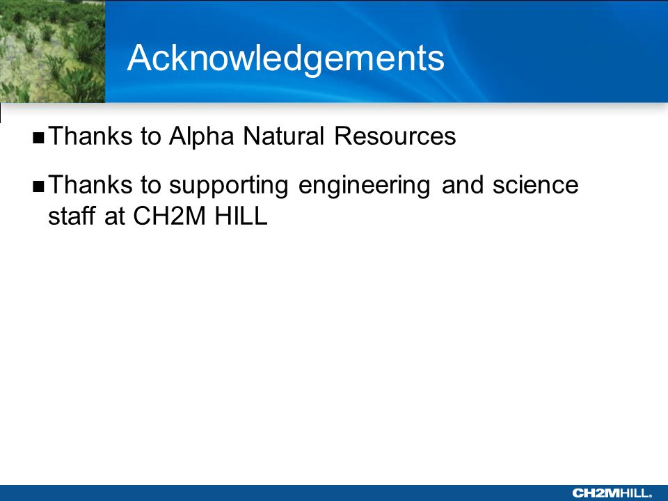 Acknowledgements Thanks to Alpha Natural Resources Thanks to supporting engineering and science staff at CH2M HILL
