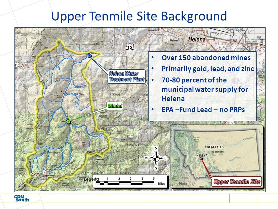 Upper Tenmile Site Background Over 150 abandoned mines Primarily gold, lead, and zinc 70-80 percent of the municipal water supply for Helena EPA –Fund Lead – no PRPs