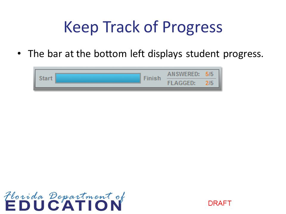 DRAFT Keep Track of Progress The bar at the bottom left displays student progress.