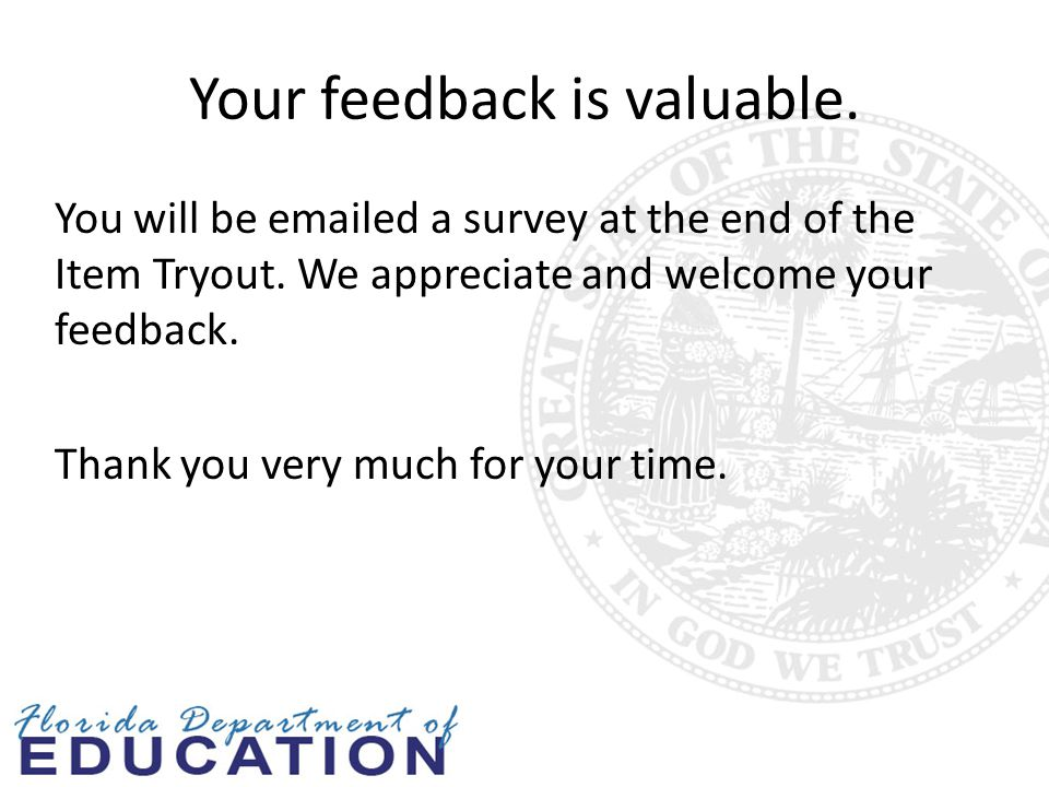 Your feedback is valuable.You will be emailed a survey at the end of the Item Tryout.