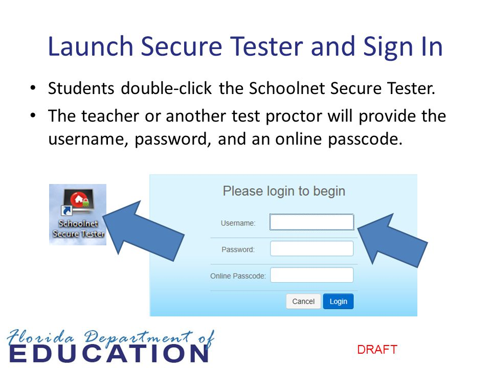 DRAFT Launch Secure Tester and Sign In Students double-click the Schoolnet Secure Tester.